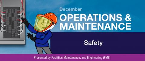 December Operations and Mainentance Newsletter: Safety